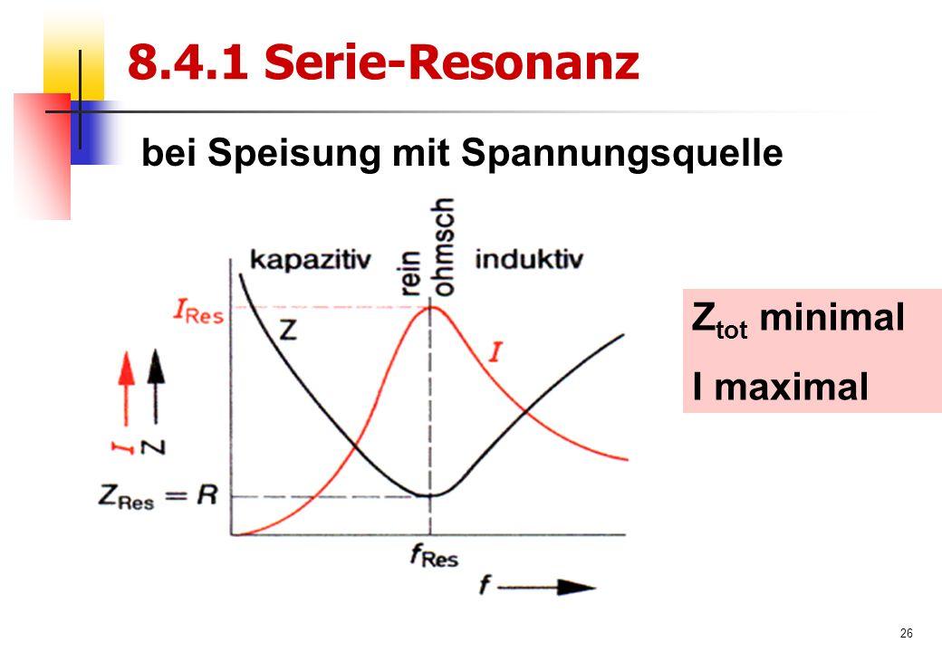 26 8.4.1 Serie-Resonanz Z tot minimal I maximal bei Speisung mit Spannungsquelle