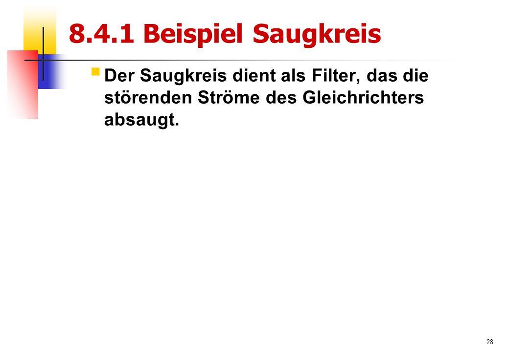 28 8.4.1 Beispiel Saugkreis  Der Saugkreis dient als Filter, das die störenden Ströme des Gleichrichters absaugt.