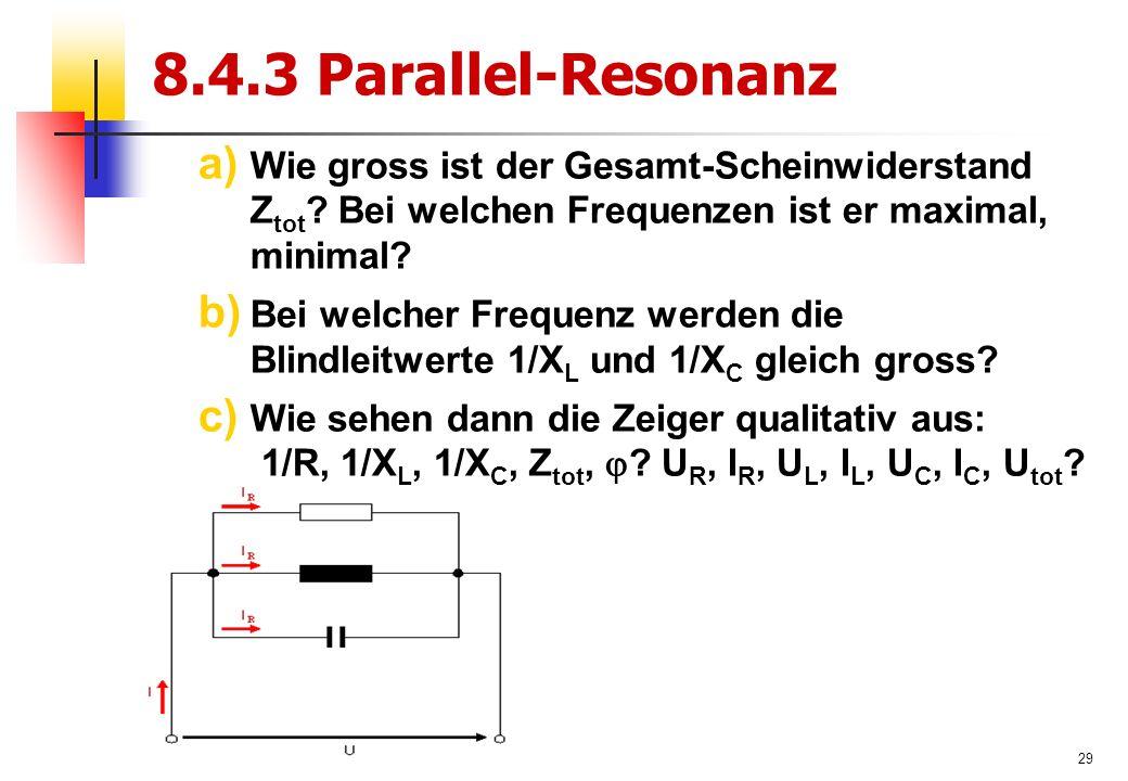 29 8.4.3 Parallel-Resonanz a) Wie gross ist der Gesamt-Scheinwiderstand Z tot .