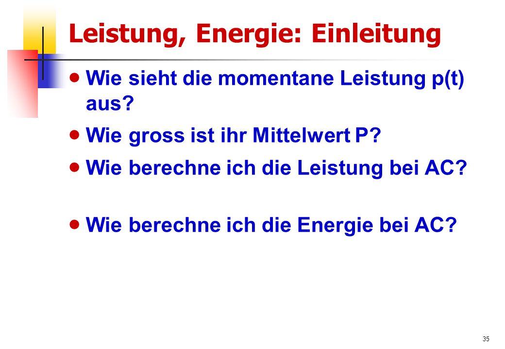 35 Leistung, Energie: Einleitung  Wie sieht die momentane Leistung p(t) aus.