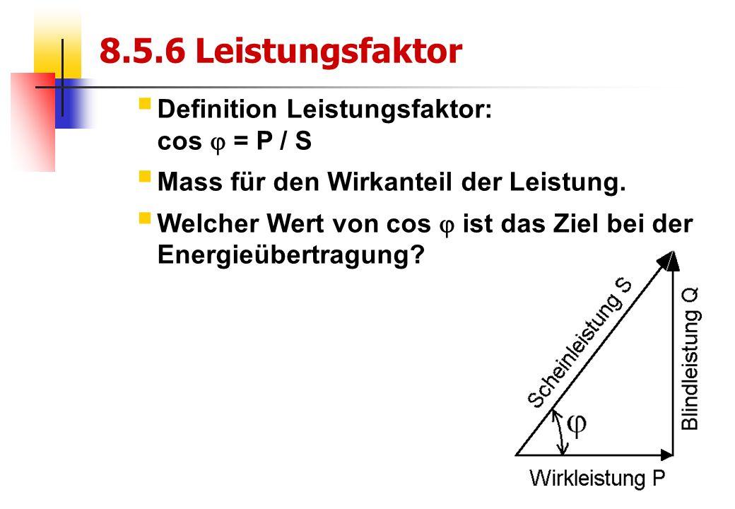 47 8.5.6 Leistungsfaktor  Definition Leistungsfaktor: cos  = P / S  Mass für den Wirkanteil der Leistung.
