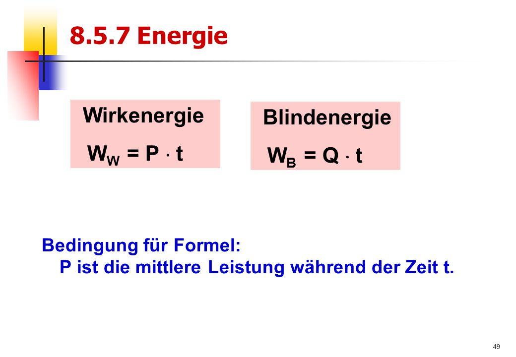 49 8.5.7 Energie Bedingung für Formel: P ist die mittlere Leistung während der Zeit t.
