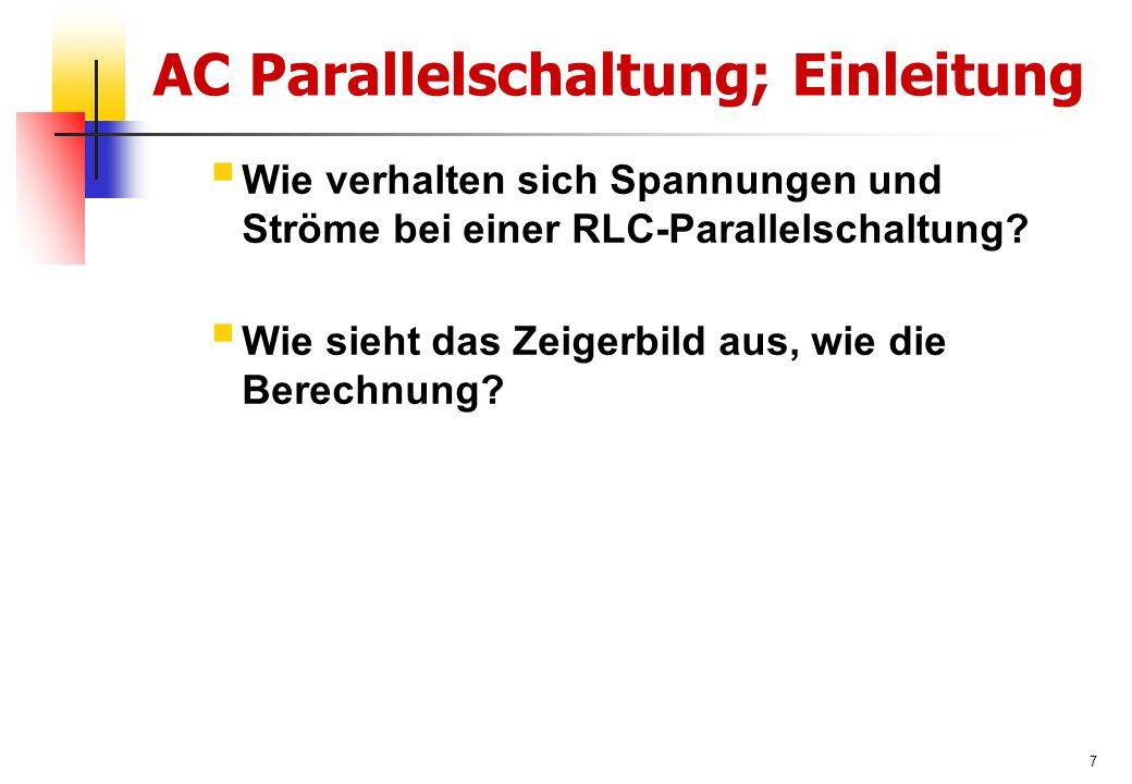 7 AC Parallelschaltung; Einleitung  Wie verhalten sich Spannungen und Ströme bei einer RLC-Parallelschaltung.