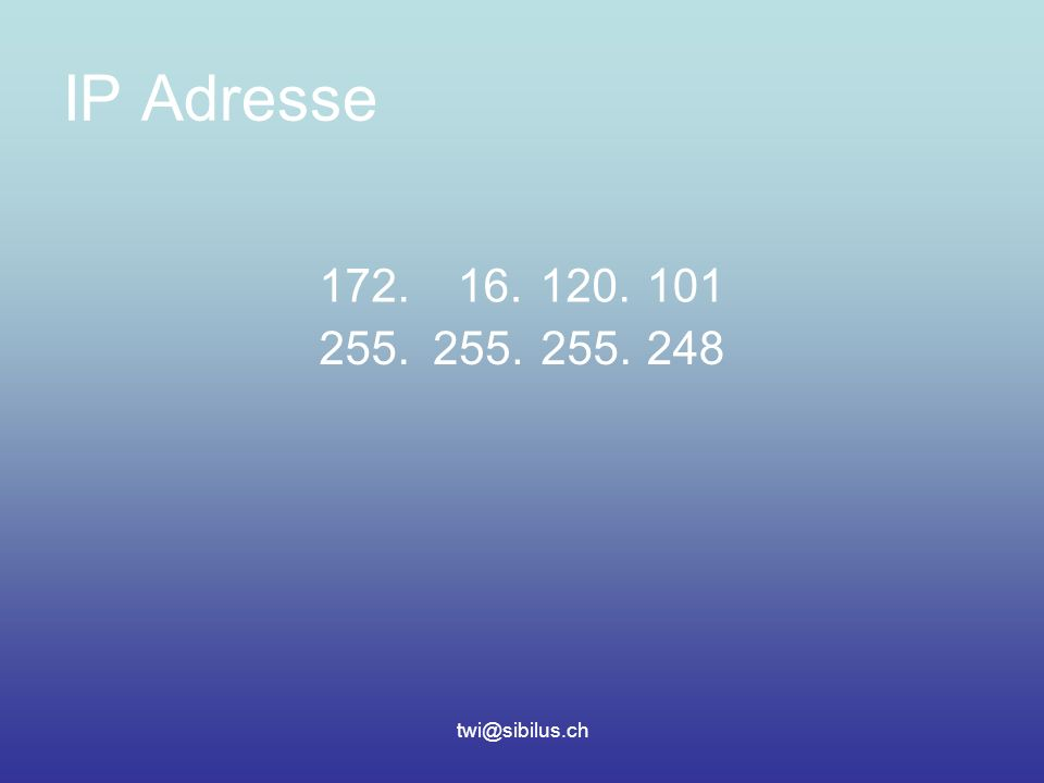 twi@sibilus.ch IP Adresse 172.16.120.101 255. 248