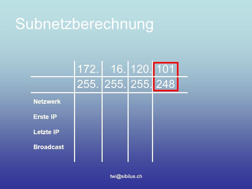 twi@sibilus.ch Subnetzberechnung 172.16.120.101 255. 248 Netzwerk Erste IP Letzte IP Broadcast
