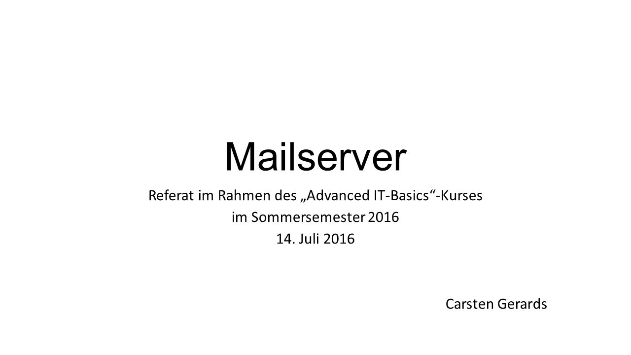 "Mailserver Referat im Rahmen des ""Advanced IT-Basics -Kurses im Sommersemester 2016 14."