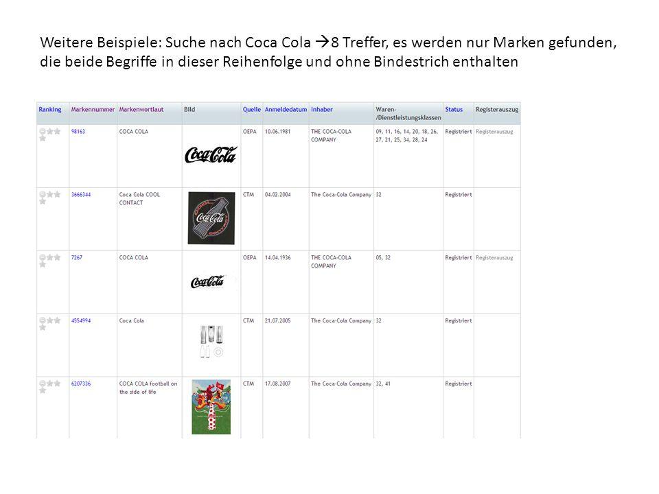 Weitere Beispiele: Suche nach Coca Cola  8 Treffer, es werden nur Marken gefunden, die beide Begriffe in dieser Reihenfolge und ohne Bindestrich enthalten