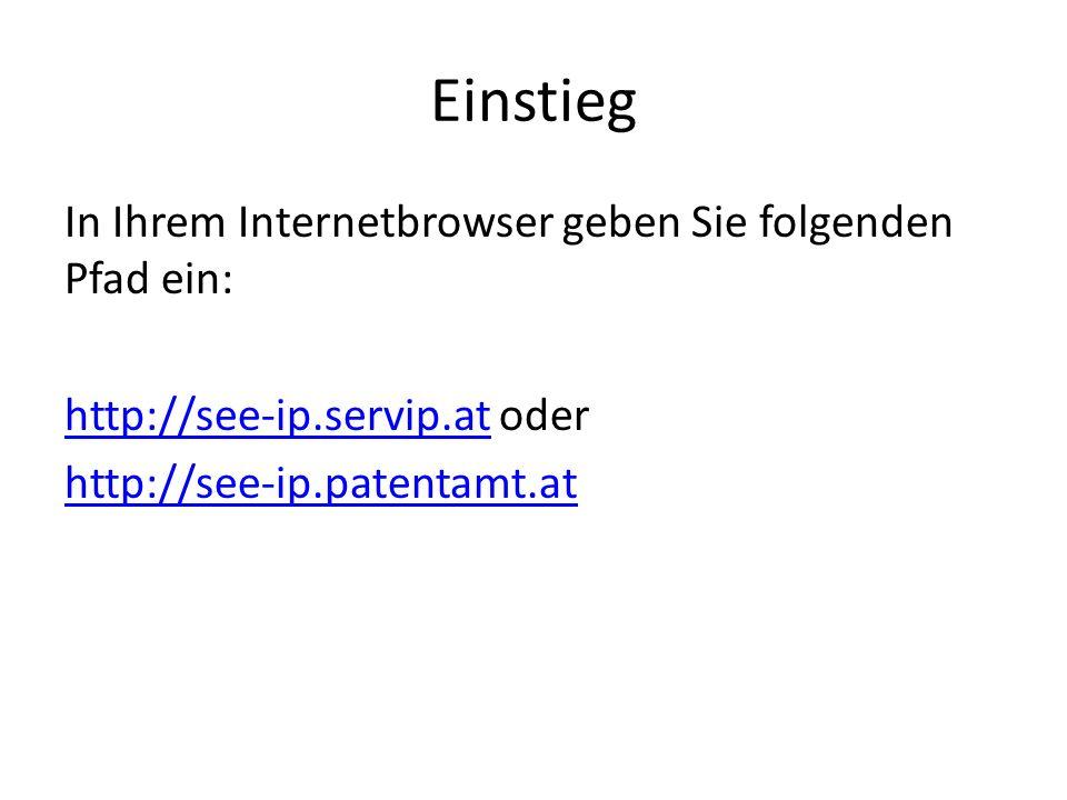 Einstieg In Ihrem Internetbrowser geben Sie folgenden Pfad ein: http://see-ip.servip.athttp://see-ip.servip.at oder http://see-ip.patentamt.at
