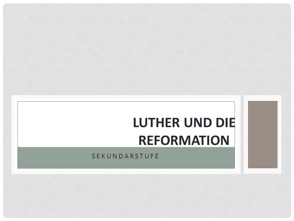 SEKUNDARSTUFE LUTHER UND DIE REFORMATION