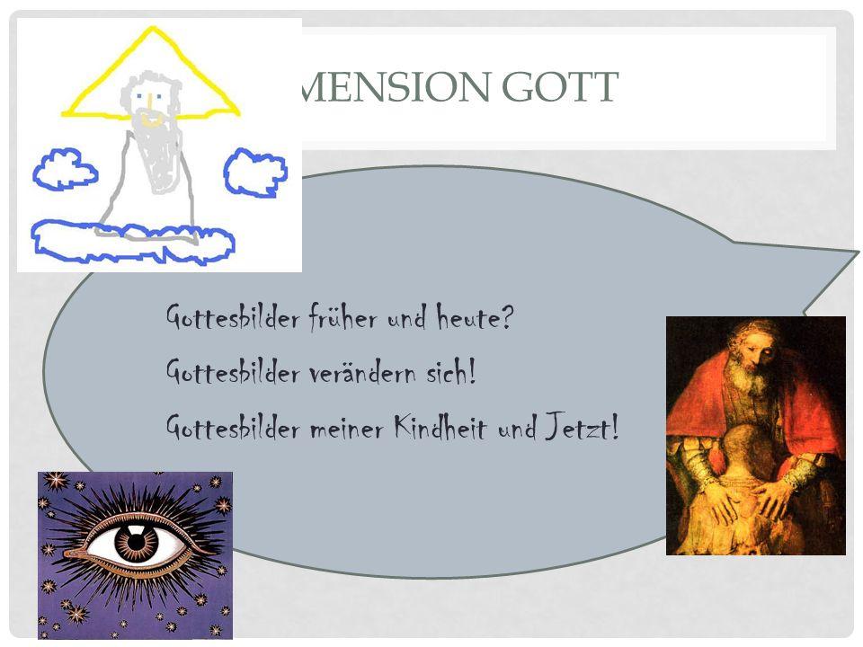 DIMENSION GOTT Gottesbilder früher und heute. Gottesbilder verändern sich.
