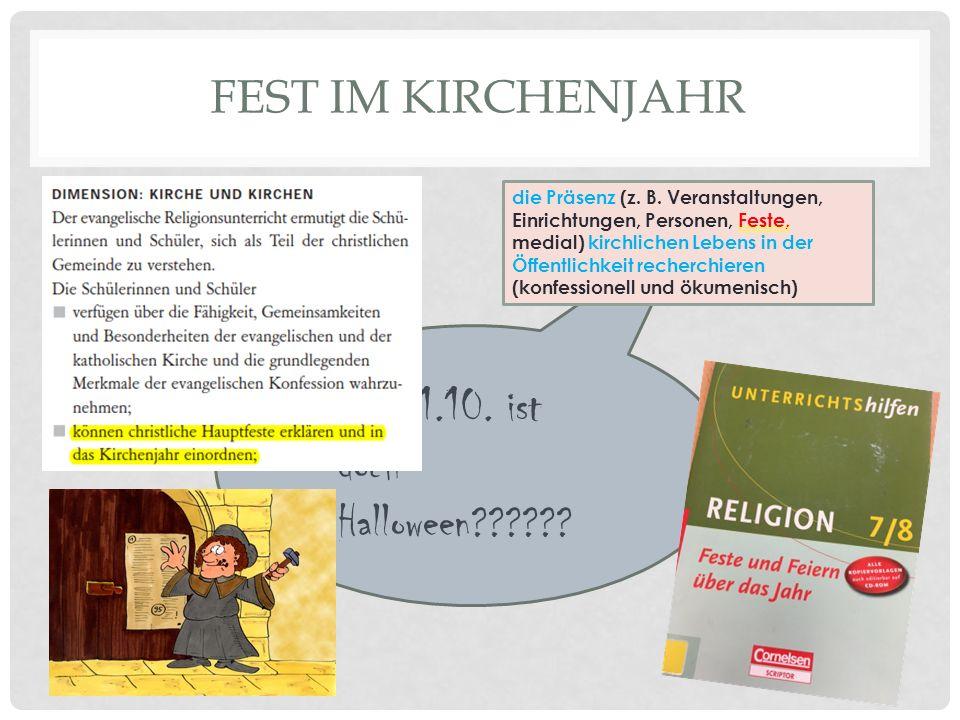 FEST IM KIRCHENJAHR Am 31.10. ist doch Halloween .