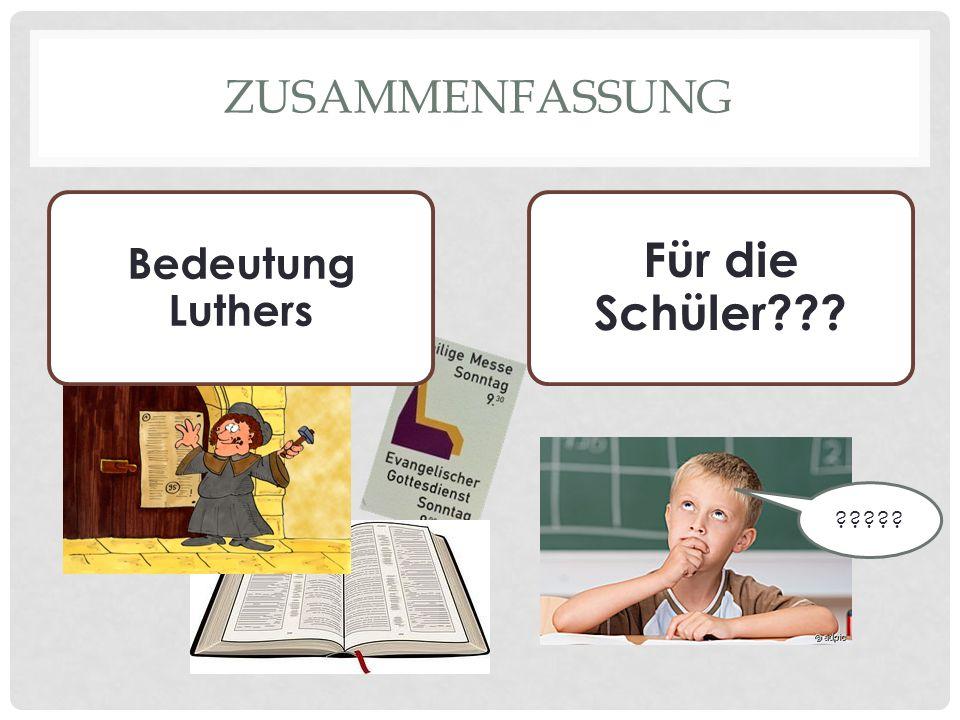 ZUSAMMENFASSUNG Bedeutung Luthers Für die Schüler