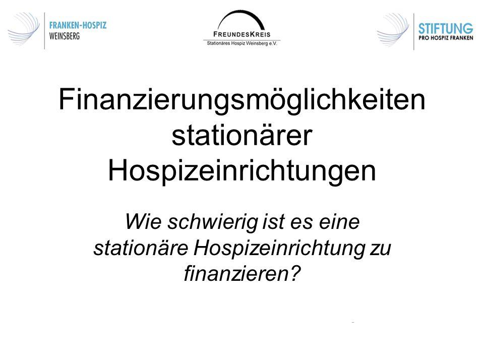 Finanzierungsmöglichkeiten stationärer Hospizeinrichtungen Wie schwierig ist es eine stationäre Hospizeinrichtung zu finanzieren