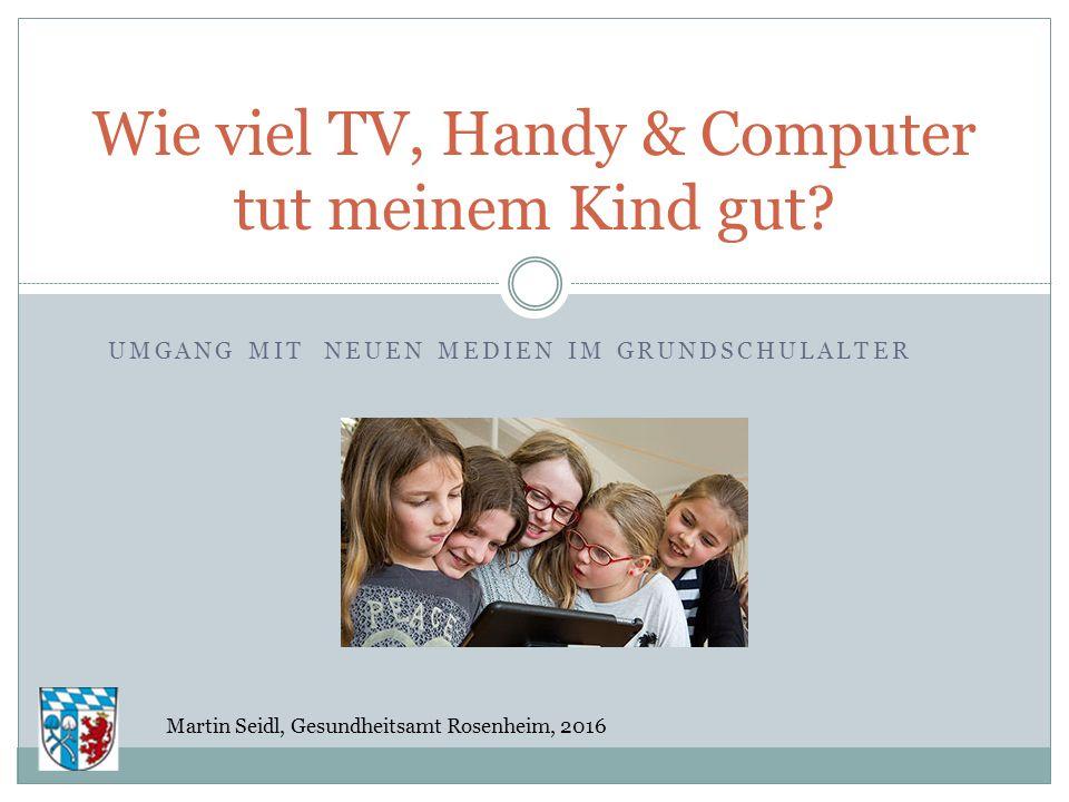 UMGANG MIT NEUEN MEDIEN IM GRUNDSCHULALTER Wie viel TV, Handy & Computer tut meinem Kind gut.