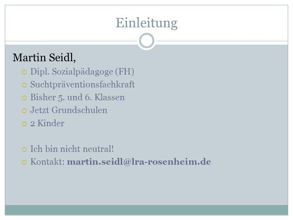 Einleitung Martin Seidl,  Dipl. Sozialpädagoge (FH)  Suchtpräventionsfachkraft  Bisher 5.