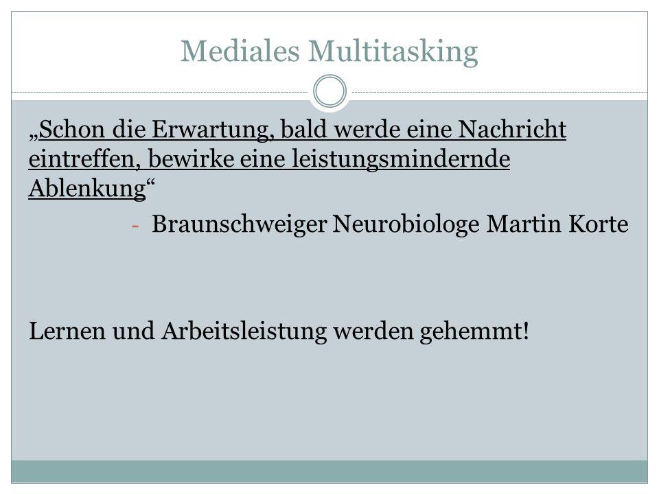 """Mediales Multitasking """"Schon die Erwartung, bald werde eine Nachricht eintreffen, bewirke eine leistungsmindernde Ablenkung - Braunschweiger Neurobiologe Martin Korte Lernen und Arbeitsleistung werden gehemmt!"""