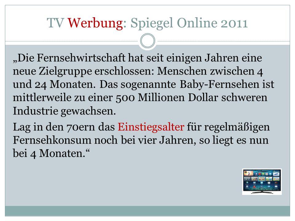 """TV Werbung: Spiegel Online 2011 """"Die Fernsehwirtschaft hat seit einigen Jahren eine neue Zielgruppe erschlossen: Menschen zwischen 4 und 24 Monaten."""