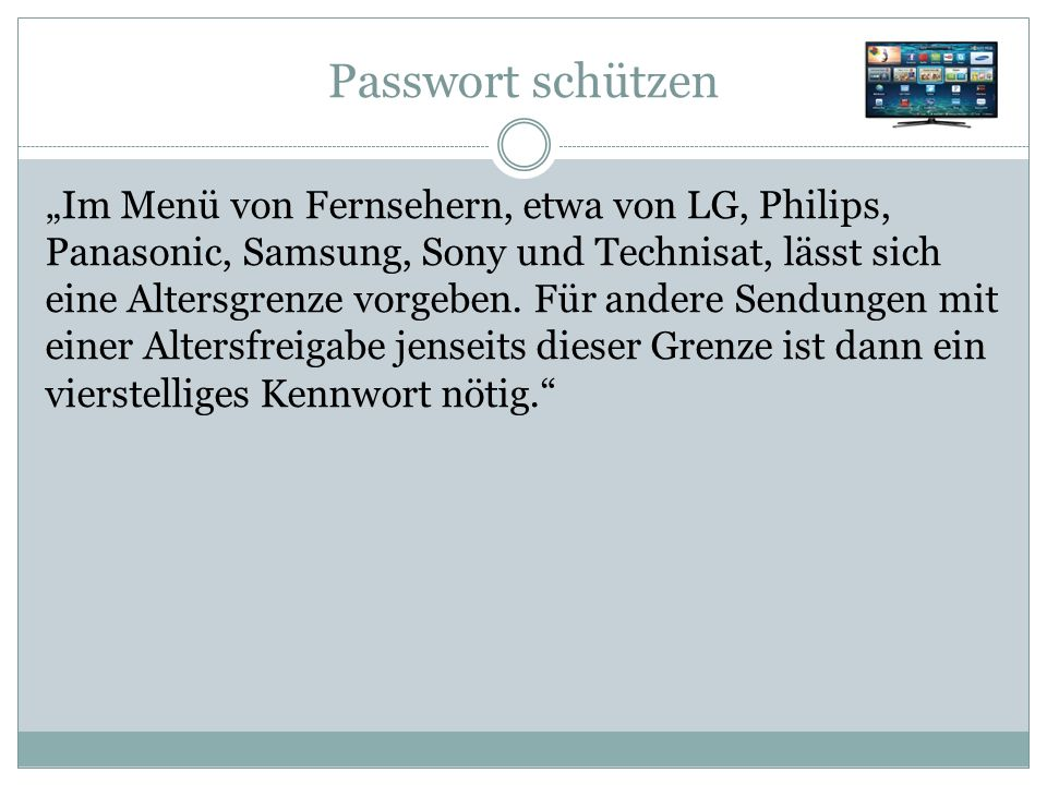 """Passwort schützen """"Im Menü von Fernsehern, etwa von LG, Philips, Panasonic, Samsung, Sony und Technisat, lässt sich eine Altersgrenze vorgeben."""