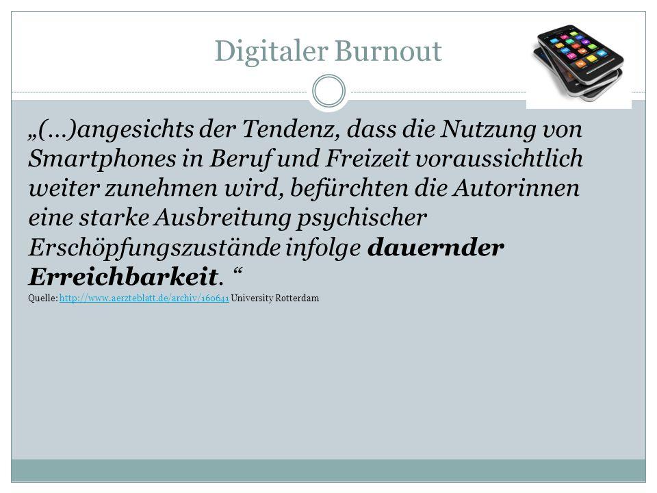 """Digitaler Burnout """"(…)angesichts der Tendenz, dass die Nutzung von Smartphones in Beruf und Freizeit voraussichtlich weiter zunehmen wird, befürchten die Autorinnen eine starke Ausbreitung psychischer Erschöpfungszustände infolge dauernder Erreichbarkeit."""