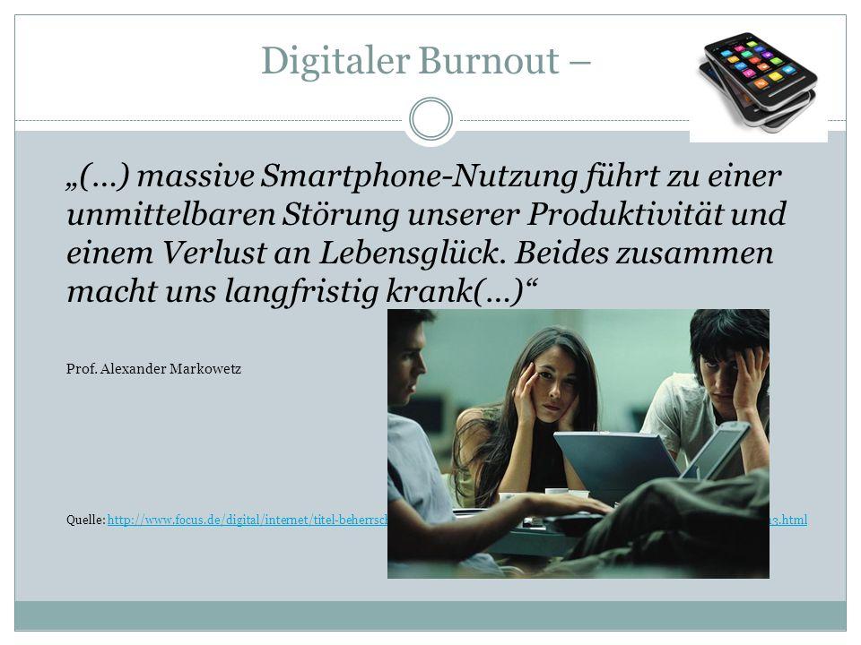 """Digitaler Burnout – """"(…) massive Smartphone-Nutzung führt zu einer unmittelbaren Störung unserer Produktivität und einem Verlust an Lebensglück."""
