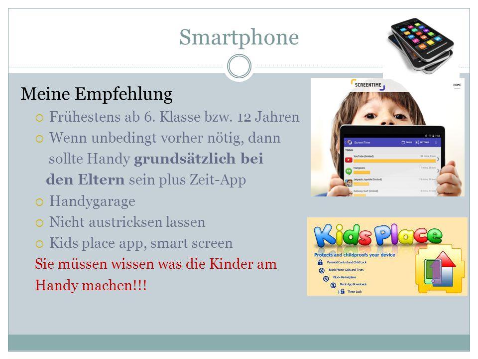 Smartphone Meine Empfehlung  Frühestens ab 6. Klasse bzw.