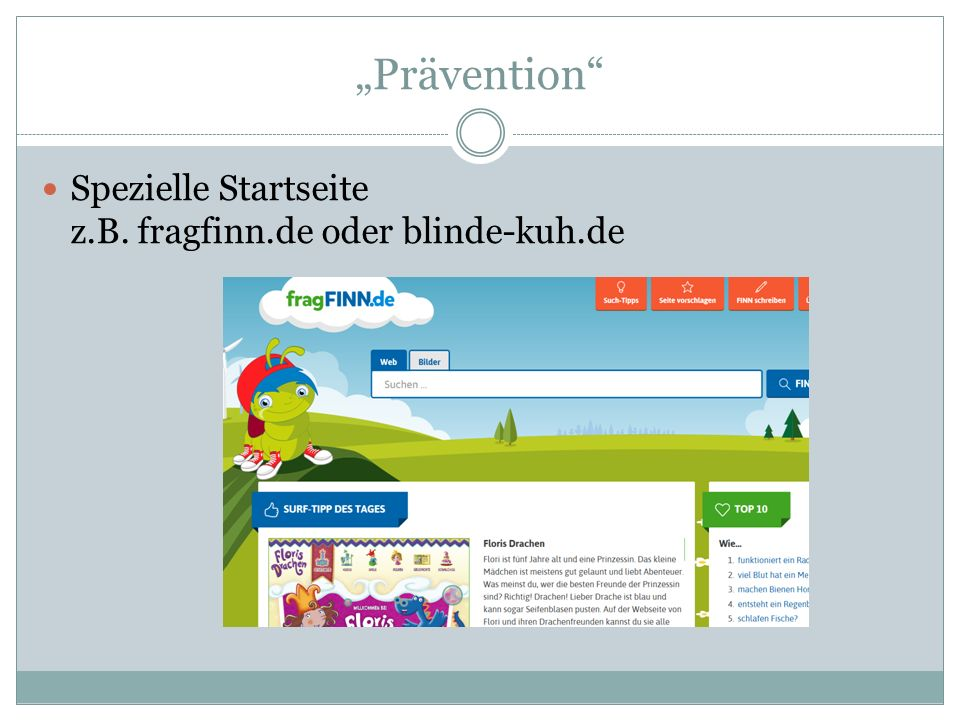 """Prävention Spezielle Startseite z.B. fragfinn.de oder blinde-kuh.de"