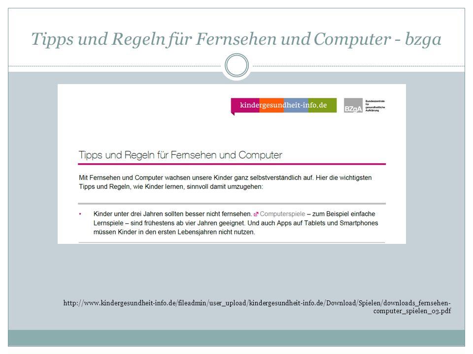 Tipps und Regeln für Fernsehen und Computer - bzga http://www.kindergesundheit-info.de/fileadmin/user_upload/kindergesundheit-info.de/Download/Spielen/downloads_fernsehen- computer_spielen_03.pdf