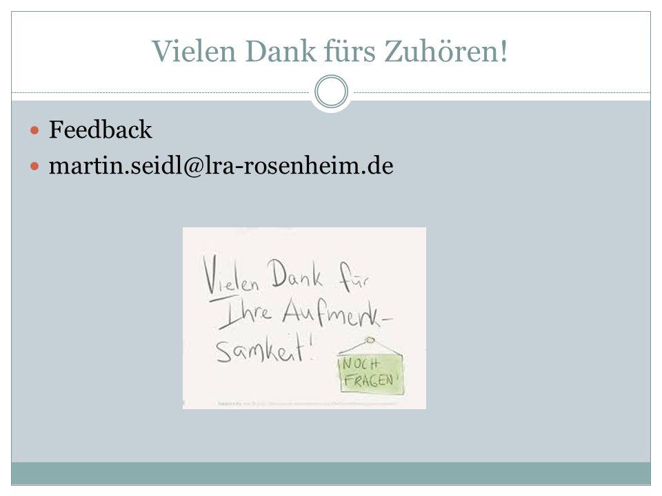 Vielen Dank fürs Zuhören! Feedback martin.seidl@lra-rosenheim.de