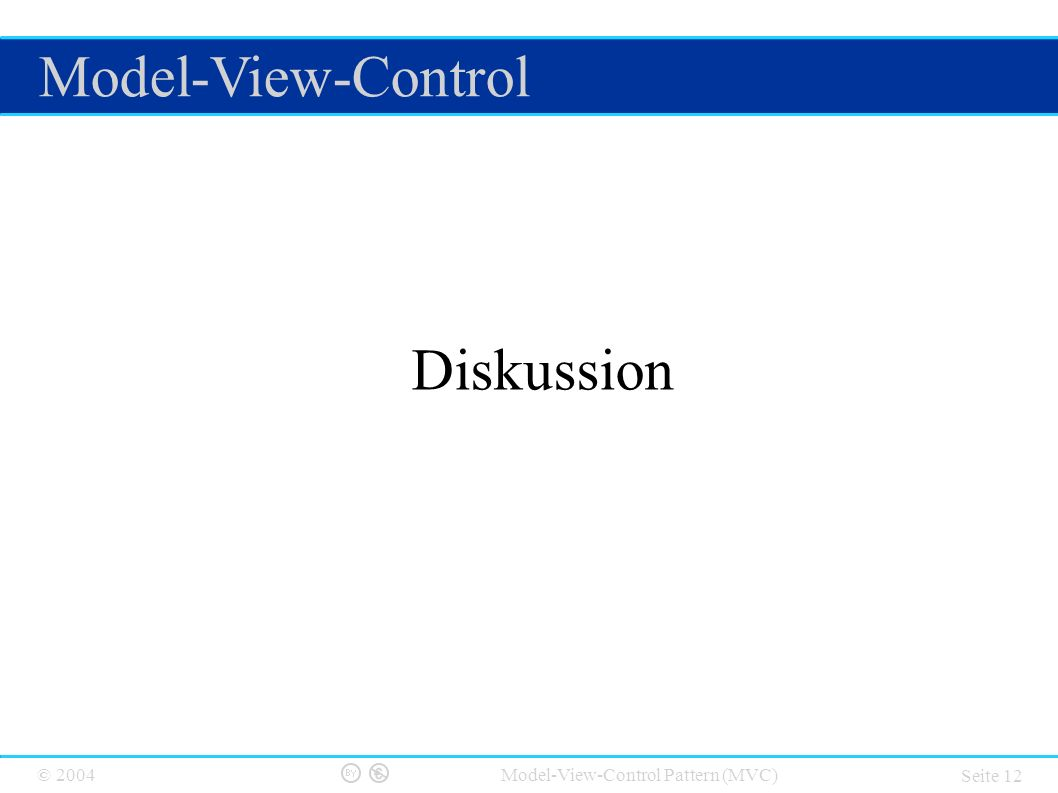 © 2004 Model-View-Control Pattern (MVC) Seite 12 Diskussion Model-View-Control