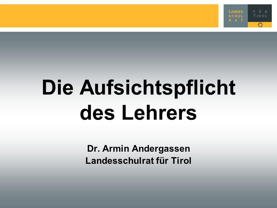 Die Aufsichtspflicht des Lehrers Dr. Armin Andergassen Landesschulrat für Tirol