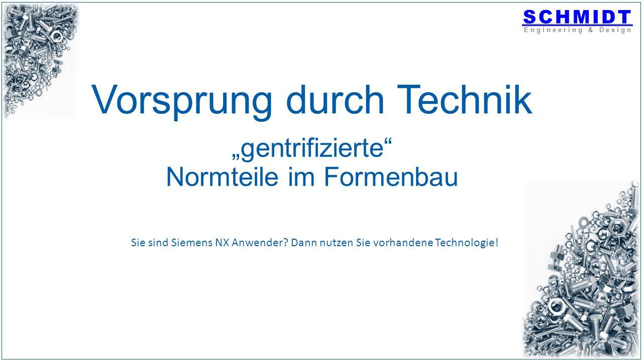 """""""gentrifizierte Normteile im Formenbau SCHMIDT Engineering & Design Vorsprung durch Technik Sie sind Siemens NX Anwender."""