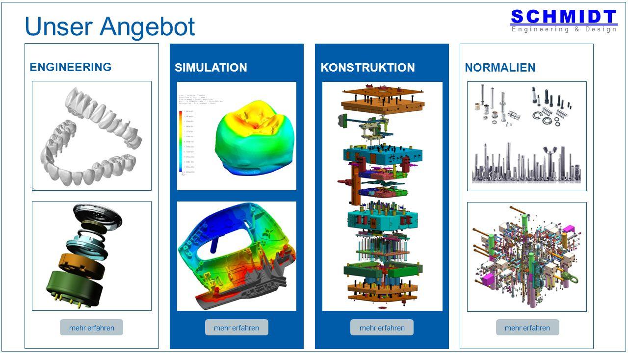 ENGINEERING mehr erfahren KONSTRUKTION mehr erfahren SIMULATION mehr erfahren SCHMIDT Engineering & Design Unser Angebot NORMALIEN mehr erfahren