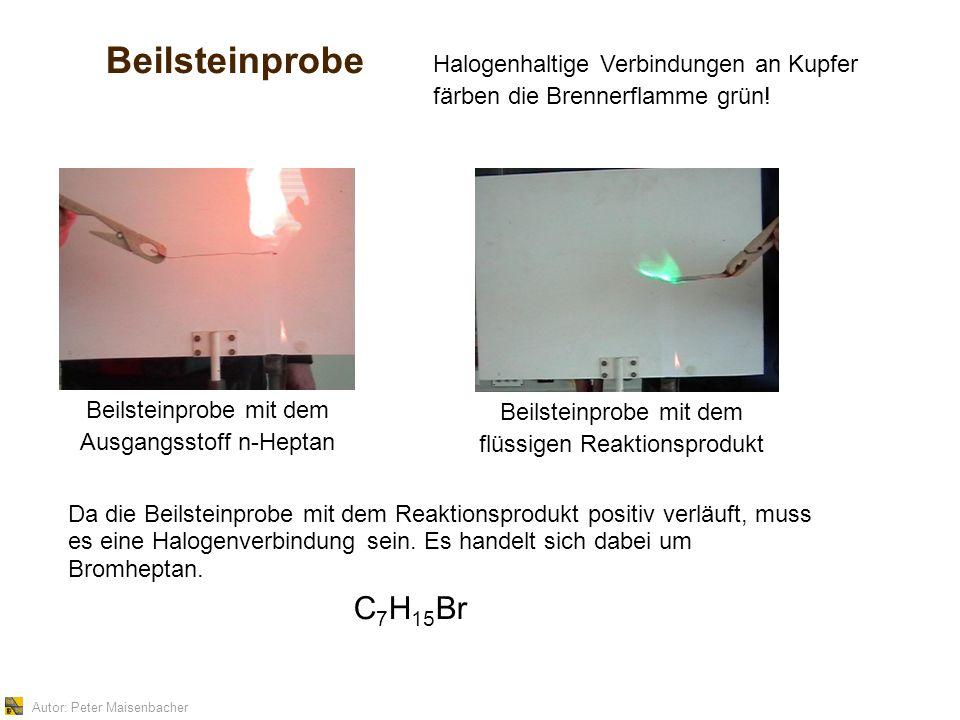 Autor: Peter Maisenbacher Beilsteinprobe Beilsteinprobe mit dem Ausgangsstoff n-Heptan Da die Beilsteinprobe mit dem Reaktionsprodukt positiv verläuft, muss es eine Halogenverbindung sein.