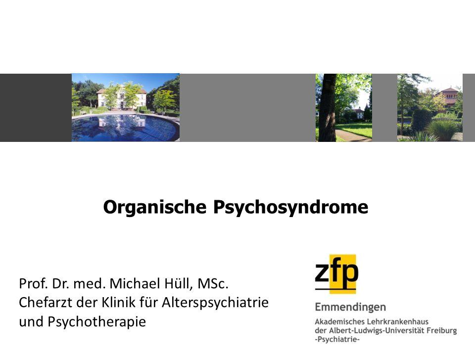 Organische Psychosyndrome Prof. Dr. med. Michael Hüll, MSc.