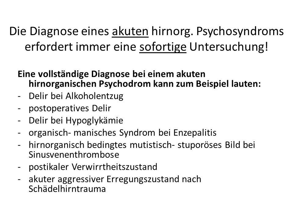 Die Diagnose eines akuten hirnorg. Psychosyndroms erfordert immer eine sofortige Untersuchung.