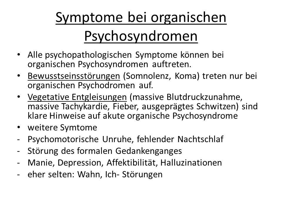 Symptome bei organischen Psychosyndromen Alle psychopathologischen Symptome können bei organischen Psychosyndromen auftreten.