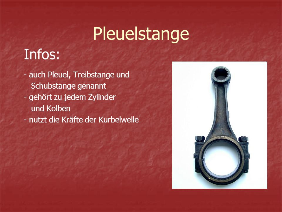 Pleuelstange - auch Pleuel, Treibstange und Schubstange genannt - gehört zu jedem Zylinder und Kolben - nutzt die Kräfte der Kurbelwelle Infos: