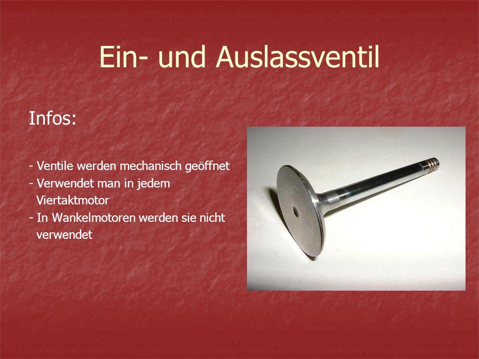 Ein- und Auslassventil Infos: - Ventile werden mechanisch geöffnet - Verwendet man in jedem Viertaktmotor - In Wankelmotoren werden sie nicht verwendet