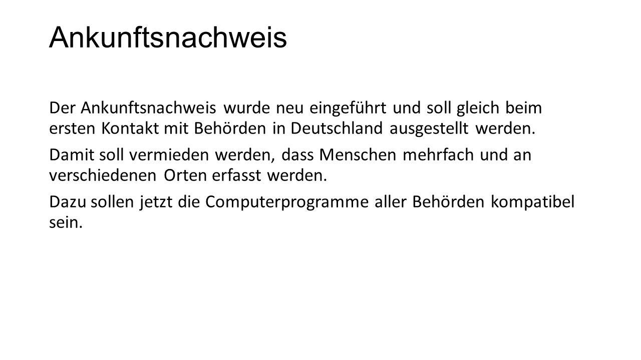 Ankunftsnachweis Der Ankunftsnachweis wurde neu eingeführt und soll gleich beim ersten Kontakt mit Behörden in Deutschland ausgestellt werden.