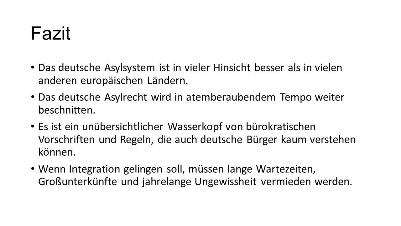 Fazit Das deutsche Asylsystem ist in vieler Hinsicht besser als in vielen anderen europäischen Ländern.