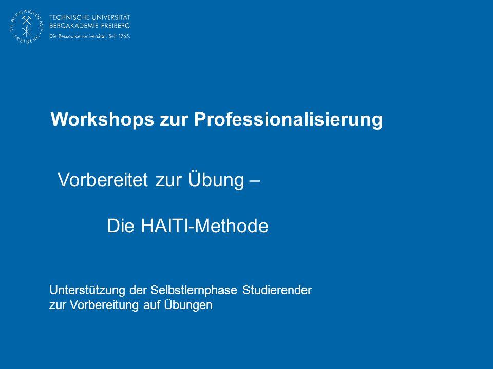 Vorbereitet zur Übung – Die HAITI-Methode Workshops zur Professionalisierung Unterstützung der Selbstlernphase Studierender zur Vorbereitung auf Übungen