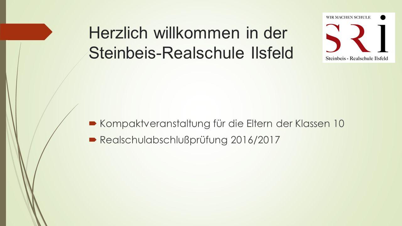 Herzlich willkommen in der Steinbeis-Realschule Ilsfeld  Kompaktveranstaltung für die Eltern der Klassen 10  Realschulabschlußprüfung 2016/2017