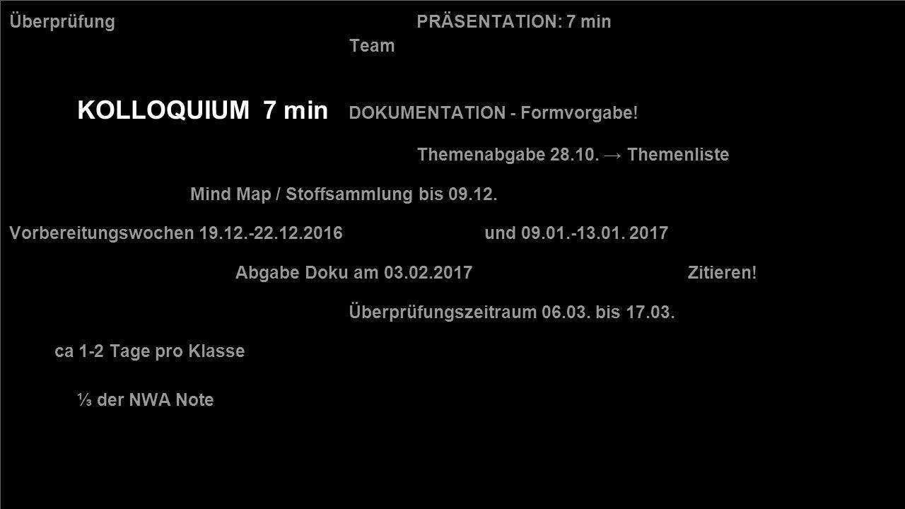 Überprüfung PRÄSENTATION: 7 min Team KOLLOQUIUM 7 min DOKUMENTATION - Formvorgabe.
