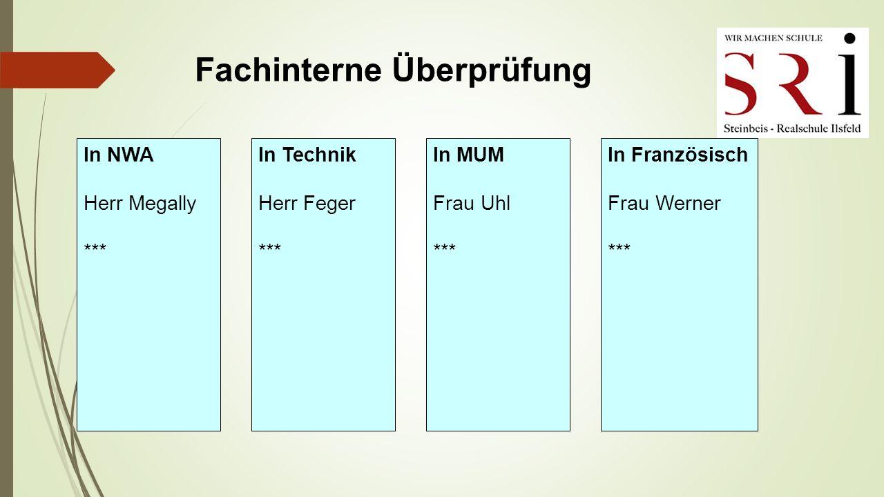 Fachinterne Überprüfung In NWA Herr Megally *** In Technik Herr Feger *** In MUM Frau Uhl *** In Französisch Frau Werner ***