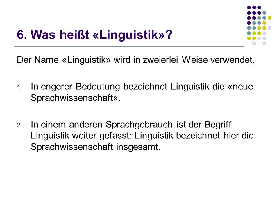 6. Was heißt «Linguistik». Der Name «Linguistik» wird in zweierlei Weise verwendet.