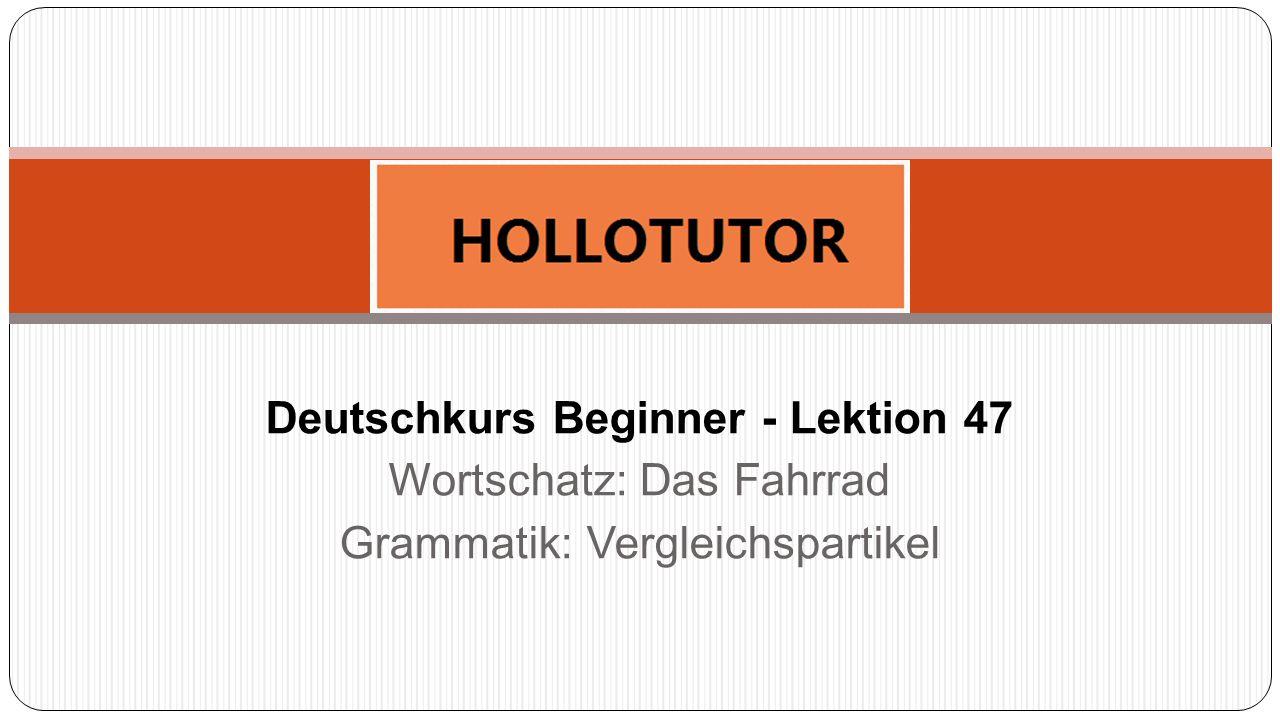 Deutschkurs Beginner - Lektion 47 Wortschatz: Das Fahrrad Grammatik: Vergleichspartikel