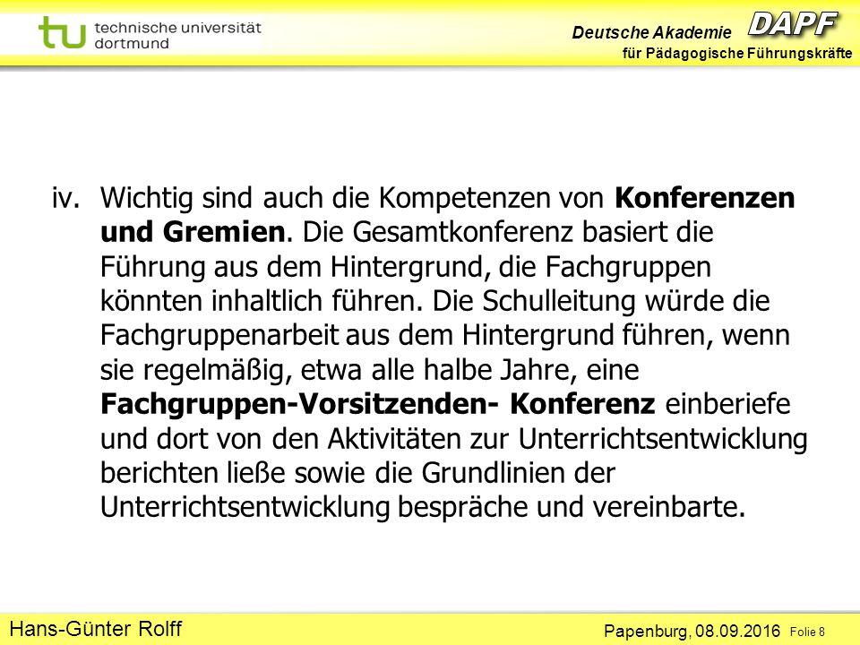 Deutsche Akademie für Pädagogische Führungskräfte Papenburg, 08.09.2016 Folie 8 Hans-Günter Rolff iv.Wichtig sind auch die Kompetenzen von Konferenzen und Gremien.