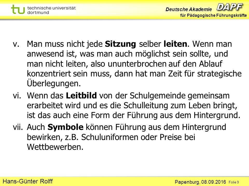 Deutsche Akademie für Pädagogische Führungskräfte Papenburg, 08.09.2016 Folie 9 Hans-Günter Rolff v.Man muss nicht jede Sitzung selber leiten.