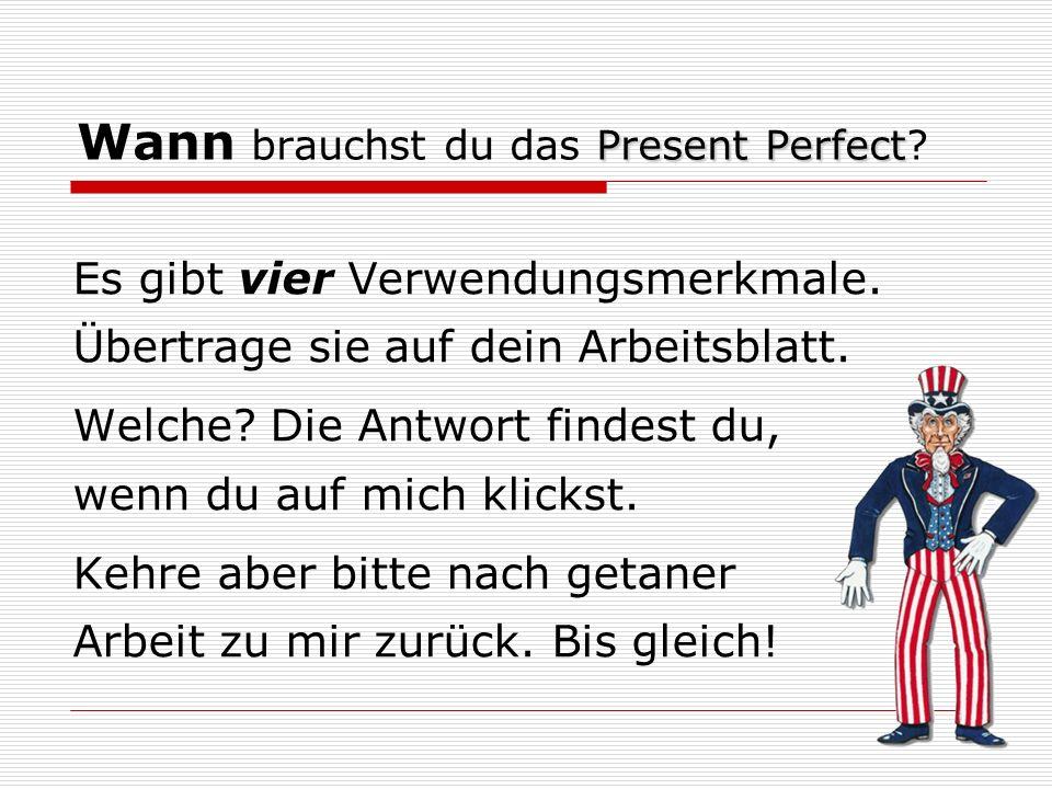 Present Perfect Wann brauchst du das Present Perfect.