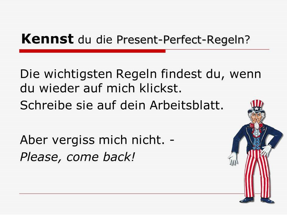 Present-Perfect-Regeln Kennst du die Present-Perfect-Regeln.